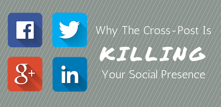 Why the Cross-Post is Killing Your Social Presence