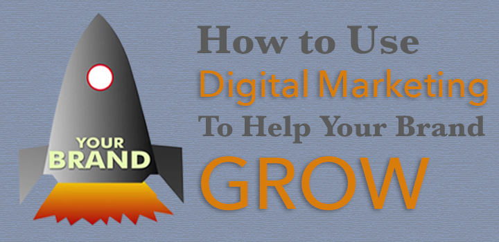 How to Use Digital Marketing to Help Your Brand Grow