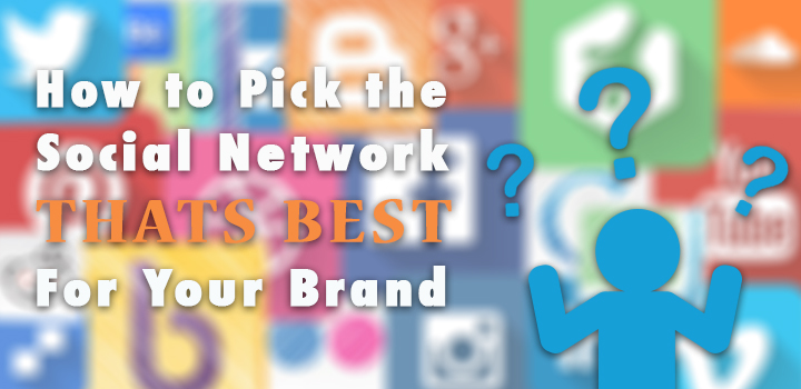 How to Pick the Social Network That's Best for Your Brand