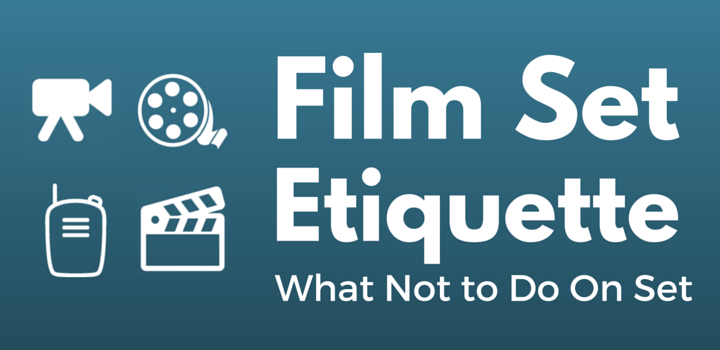 Film Set Etiquette - What Not to Do On Set