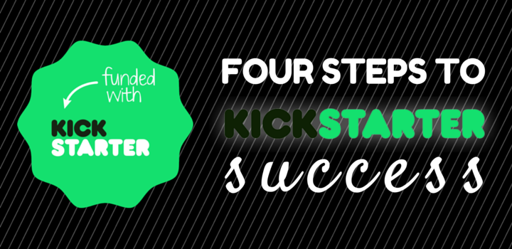 Four Steps to Kickstarter Success
