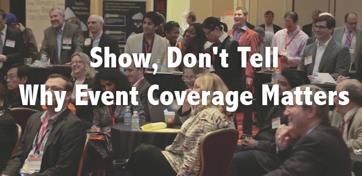 Show, Don't Tell - Why Event Coverage Matters