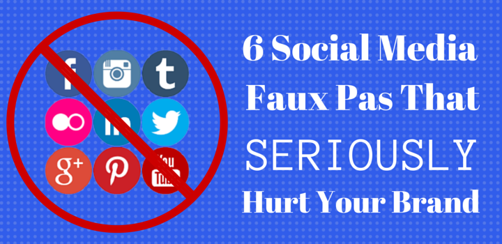 6 Social Media Faux Pas That Seriously Hurt Your Brand