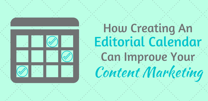 How Creating an Editorial Calendar Can Improve Your Content Marketing