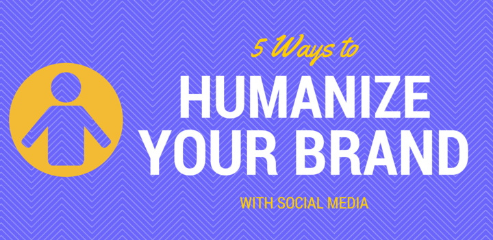 5 Ways to Humanize Your Brand With Social Media